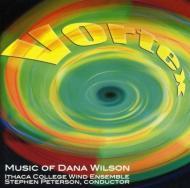 Vortex Music Of Dana Wilson: Ithaca College Wind Ensemble