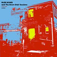 Rude Bones And The Down Stairsessions 【Copy Control CD】