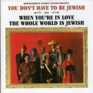 You Don't Have To Be Jewish & When You're In Love The Whole Wor