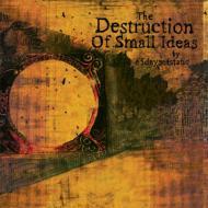 Destruction Of Small Ideas
