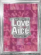 "Aice5 1st Tour 2007 ""Love Aice5"" 〜Tour Final!!〜"
