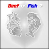 Beef or Fish