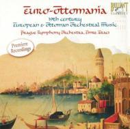 『ユーロ・オットマニア』〜トルコのクラシック音楽 アラチ&プラハ交響楽団、他