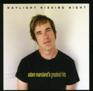 Daylight Kissing Night: Adam Marsland's Greatest Hits