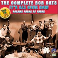 Complete Bob Cats It's All Over Now: Vol.3