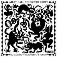 MEATBALL AND SUSHI PARTY