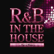R&B IN THE HOUSE 〜PARTY WAVE〜