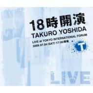 18時開演〜TAKURO YOSHIDA LIVE at TOKYO INTERNATIONAL FORUM〜