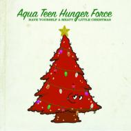 Aqua Teen Hunger Force/Have Yourself A Meaty Little Christmas
