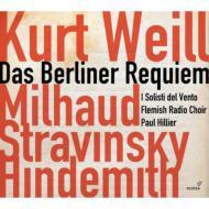 Weill Berlin Requiem, Stravinsky, Milhaud, Hindemith : Hillier / I Solisti del Vento, Flemish Radio Chorus