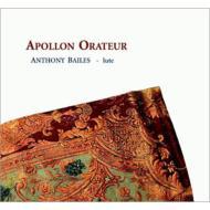 雄弁なるアポロン〜リュートのための4つの組曲 アントニー・ベイルズ(リュート)