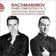 ピアノ協奏曲第2番、第3番 シモン・トルプチェスキ、ワシリー・ペトレンコ&ロイヤル・リヴァプール・フィル