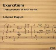 Exercitium Transcriptions Of Bach Works: Laterna Magica