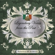 Legendary Voices From The Past 3 Italian Arias 2-ノイズレスspアーカイヴズ