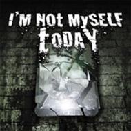 I'm Not Myself Today