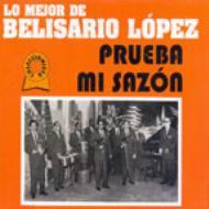 Lo Mejor De Belisario Lopez -Prueba Mi Sazon