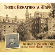 John Wesley Work II / Fisk University Jubilee Quartet/There Breathes Hope: Legacy John Work II 1909-
