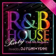 R & B House Party 〜club Hits Megamix〜Mixed By Dj Fumi★yeah!