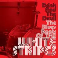 Drink And The Devil The Blues Roots Of The White Stripes