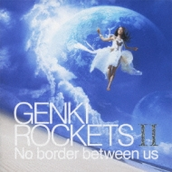 GENKI ROCKETS II No border between us