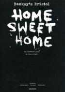 BANKSY'S BRISTOL:HOME SWEET HOME