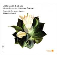 L'Archange & Le Lys〜声楽作品集〜ボエセ、デュ・モン、ジャンベルティ、他 セバスティアン・ドゥース&アンサンブル・コレスポンダンス