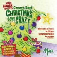 Concert Band Christmas Gone Crazy: Texas El Paso Univ Wind Symphony
