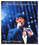 25th Anniversary Concert Tour 2011 VOCALIST & BALLADE BEST FINAL (Blu-ray)