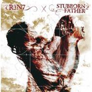 R3N7 × STUBBORN FATHER