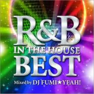 R&B IN THE HOUSE-BEST -mixed by DJ FUMI★YEAH!