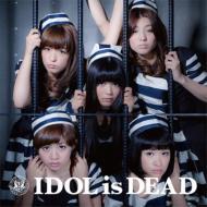 IDOL is DEAD 【通常盤】
