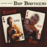 Bop Brothers Rough & Raw