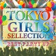 Tokyo Girls Selection 〜best Party Up〜