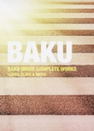 BAKU MOVIE COMPLETE WORKS -LIVES, CLIPS & MORE-