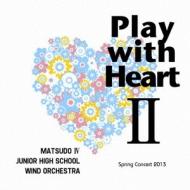 松戸市立第四中学校吹奏楽部: Play With Heart II