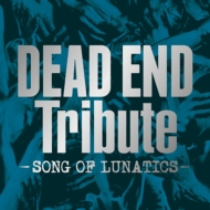 DEAD END Tribute -SONG OF LUNATICS -