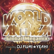 World Anthem -global Megamix-Mixed By Dj Fumi Yeah!