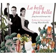 このうえなく美しい人〜イタリア初期バロックの歌曲集 ロベルタ・インヴェルニッツィ、クレイグ・マルキテッリ