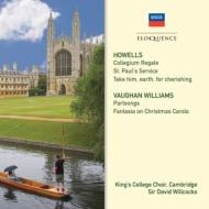 ハウエルズ:テ・デウムとユビラーテ、聖ポールのためのサーヴィス、ヴォーン・ウィリアムズ:クリスマス・キャロル幻想曲、他 ウィルコックス&キングズ・カレッジ合唱団