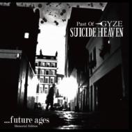 SUICIDE HEAVEN~Past Of GYZE~『…future ages[Memorial Edition]』