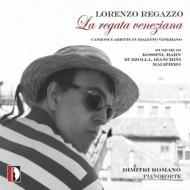 La Regata Veneziana-songs & Ariettas In Venetian Dialect: Regazzo(B)Romano(P)