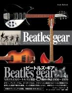 Beatles Gear: 写真でたどるビートルズと楽器・機材の物語 1956-1970 (新装・改訂版)