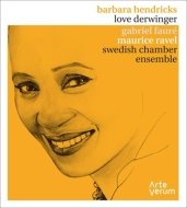 Ravel Melodies, Faure Melodies : Hendricks(S)Derwinger(P)Swedish Chamber Ensemble