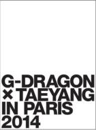 G-DRAGON ×TAEYANG IN PARIS 2014 【初回生産限定盤】(DVD+PHOTOBOOK)
