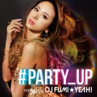 ♯party Up Mixed By Dj Fumi★yeah!