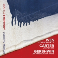 アイヴズ:交響曲第2番、カーター:インスタンス、ガーシュウィン:パリのアメリカ人 モルロー&シアトル響