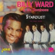 Billy Ward & The Dominoes/Stardust: The Final Years