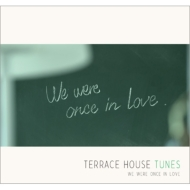 TERRACE HOUSE TUNES -We were once in love[ワーナーミュージック盤][通常盤]