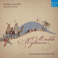 『驚くべき神秘よ〜ヨーロッパのクリスマス』 ネーヴェル&ウエルガス・アンサンブル