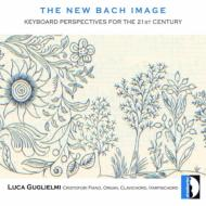 バッハ(1685-1750)/The New Bach Image Keyboard Perspective For The 21st Century: Guglielmi(Org Clavicho